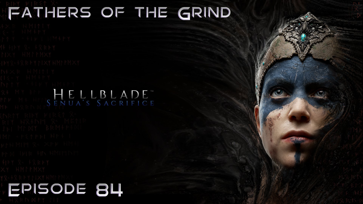 Episode 84 – Hellblade: Senua's Sacrifice – Our Full Review